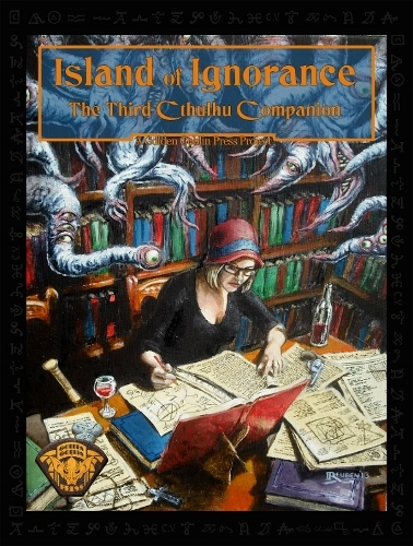 Island of Ignorance - The Third Cthulhu Companion (Golden Goblin Press)