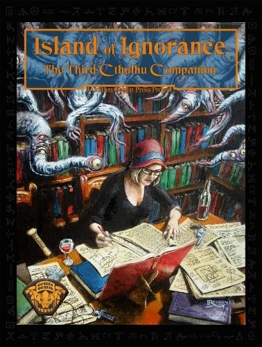 Island of Ignorance - The Third Cthulhu Companion (Golden Goblin Press)